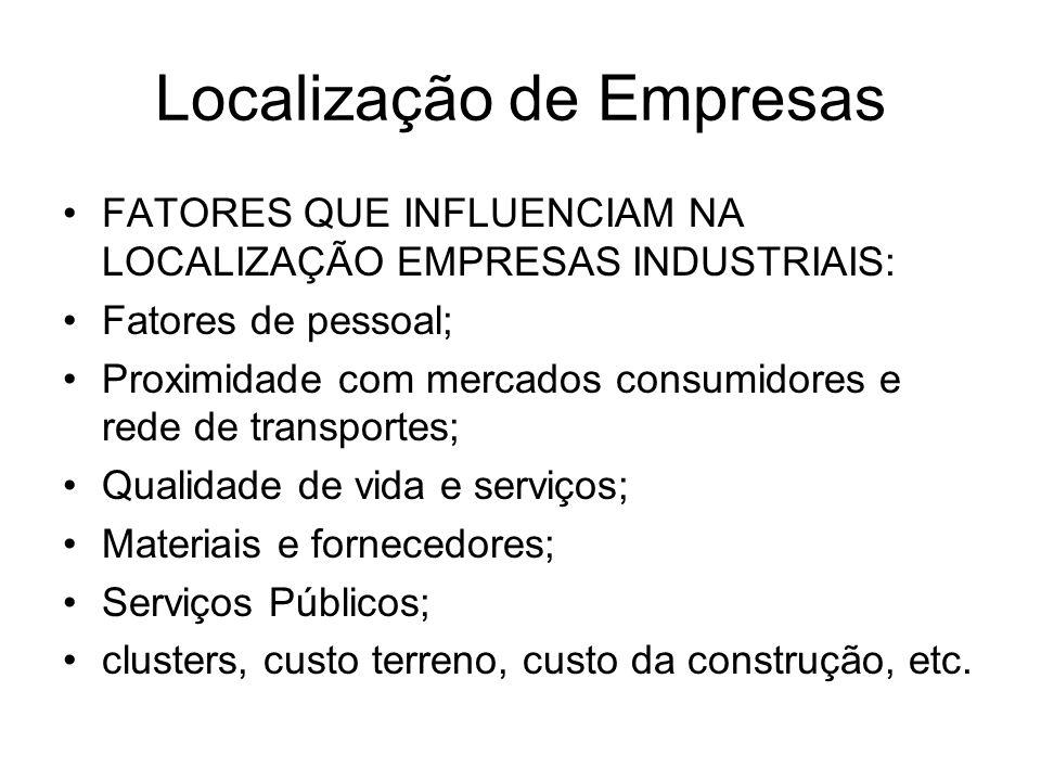 Localização de Empresas FATORES QUE INFLUENCIAM NA LOCALIZAÇÃO EMPRESAS INDUSTRIAIS: Fatores de pessoal; Proximidade com mercados consumidores e rede