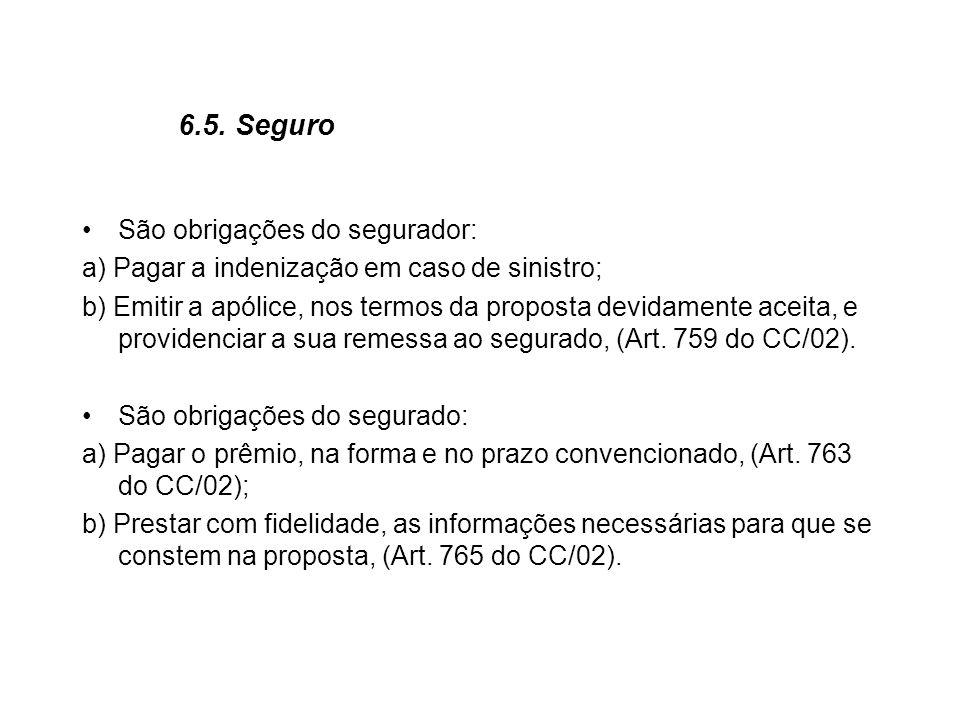 6.5. Seguro São obrigações do segurador: a) Pagar a indenização em caso de sinistro; b) Emitir a apólice, nos termos da proposta devidamente aceita, e