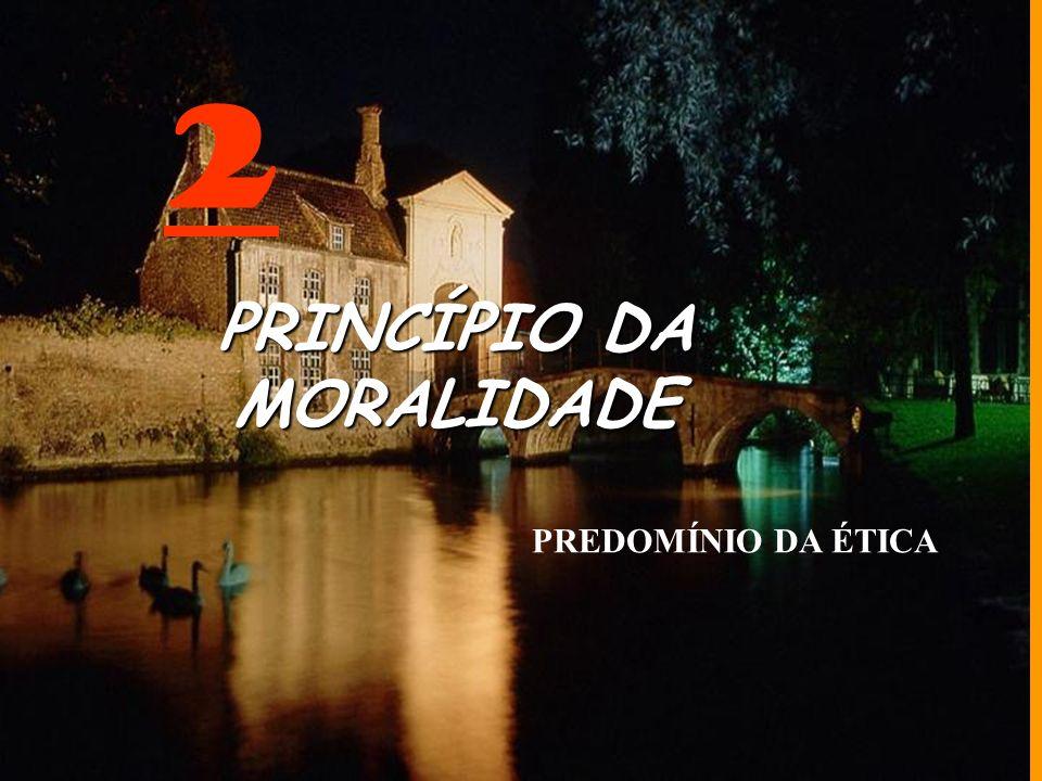 2 PRINCÍPIO DA MORALIDADE PREDOMÍNIO DA ÉTICA