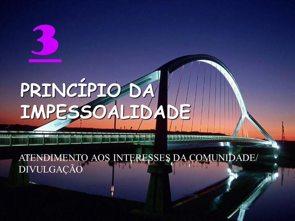 3 PRINCÍPIO DA IMPESSOALIDADE ATENDIMENTO AOS INTERESSES DA COMUNIDADE/ DIVULGAÇÃO