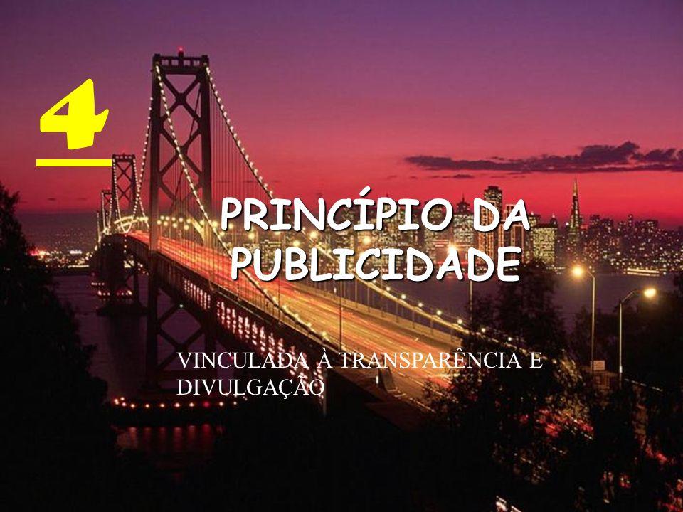 4 PRINCÍPIO DA PUBLICIDADE VINCULADA À TRANSPARÊNCIA E DIVULGAÇÃO