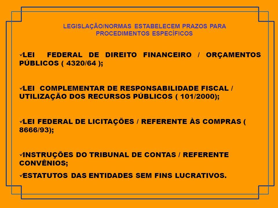 LEI FEDERAL DE DIREITO FINANCEIRO / ORÇAMENTOS PÚBLICOS ( 4320/64 ); LEI COMPLEMENTAR DE RESPONSABILIDADE FISCAL / UTILIZAÇÃO DOS RECURSOS PÚBLICOS (