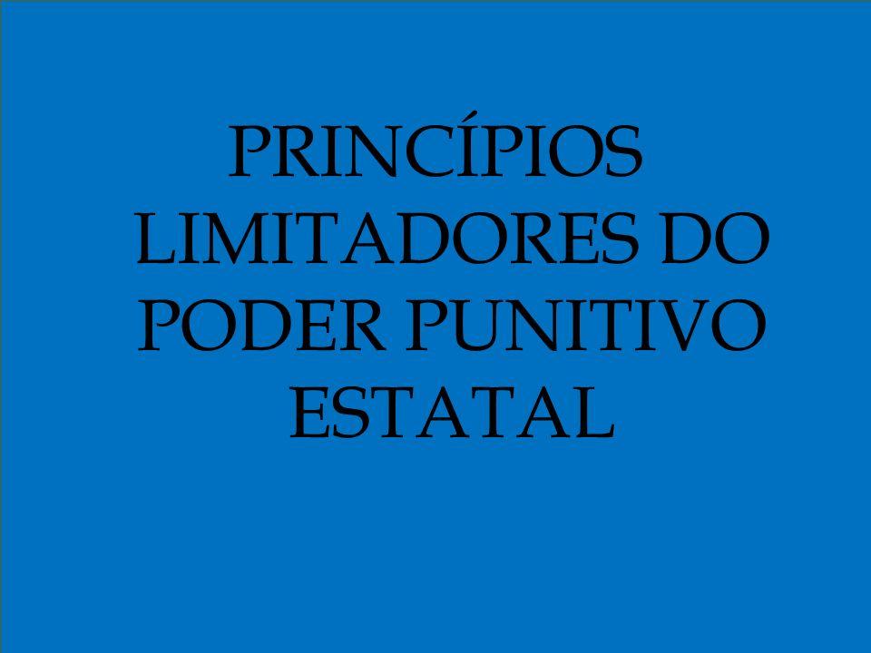 PRINCÍPIOS LIMITADORES DO PODER PUNITIVO ESTATAL