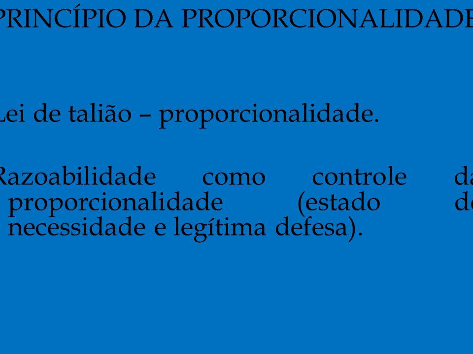 PRINCÍPIO DA PROPORCIONALIDADE Lei de talião – proporcionalidade.