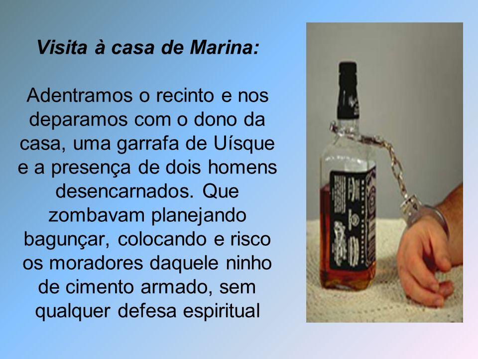 Visita à casa de Marina: Adentramos o recinto e nos deparamos com o dono da casa, uma garrafa de Uísque e a presença de dois homens desencarnados. Que