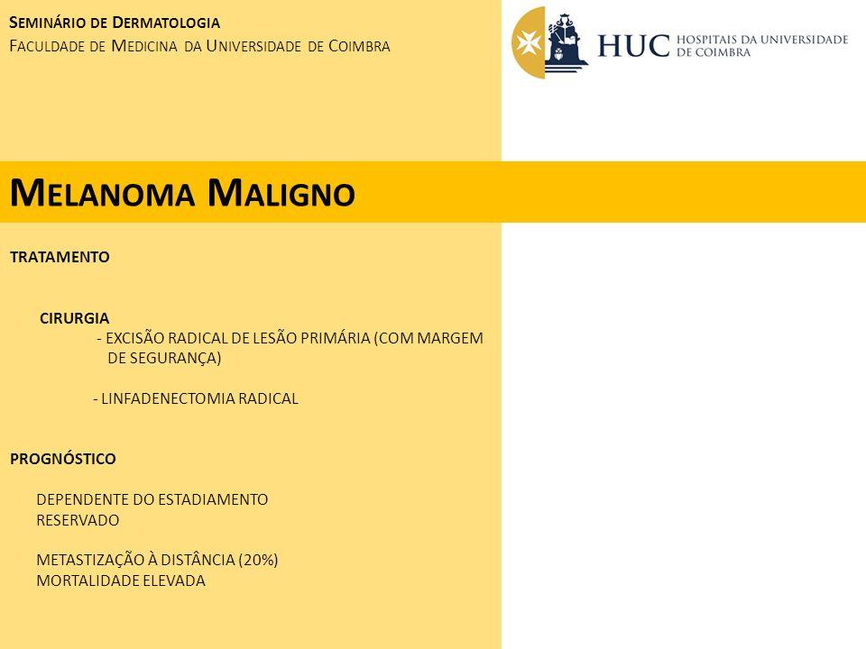 TRATAMENTO CIRURGIA - EXCISÃO RADICAL DE LESÃO PRIMÁRIA (COM MARGEM DE SEGURANÇA) - LINFADENECTOMIA RADICAL PROGNÓSTICO DEPENDENTE DO ESTADIAMENTO RES