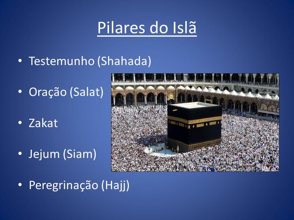 Pilares do Islã Testemunho (Shahada) Oração (Salat) Zakat Jejum (Siam) Peregrinação (Hajj)