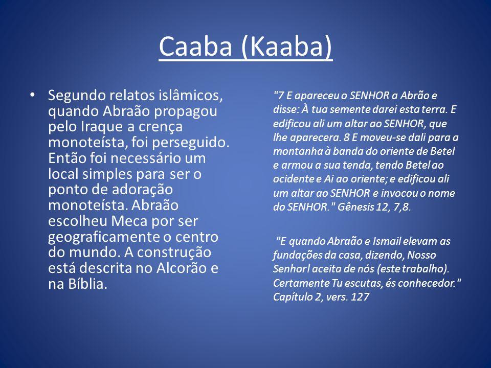 Caaba (Kaaba) Segundo relatos islâmicos, quando Abraão propagou pelo Iraque a crença monoteísta, foi perseguido. Então foi necessário um local simples