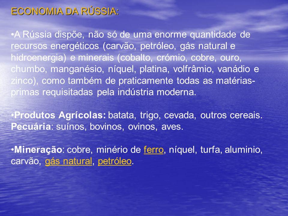 ECONOMIA DA RÚSSIA: A Rússia dispõe, não só de uma enorme quantidade de recursos energéticos (carvão, petróleo, gás natural e hidroenergia) e minerais