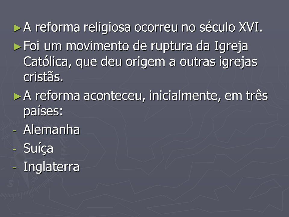 A reforma religiosa ocorreu no século XVI. A reforma religiosa ocorreu no século XVI. Foi um movimento de ruptura da Igreja Católica, que deu origem a