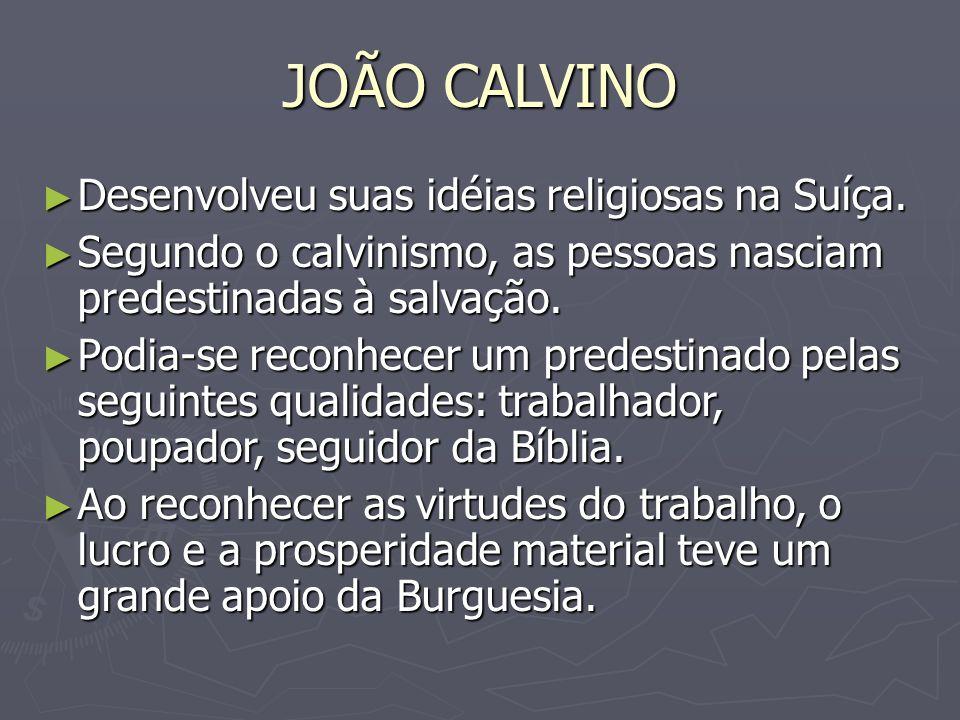 JOÃO CALVINO Desenvolveu suas idéias religiosas na Suíça. Desenvolveu suas idéias religiosas na Suíça. Segundo o calvinismo, as pessoas nasciam predes
