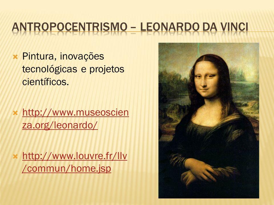 Pintura, inovações tecnológicas e projetos científicos. http://www.museoscien za.org/leonardo/ http://www.museoscien za.org/leonardo/ http://www.louvr