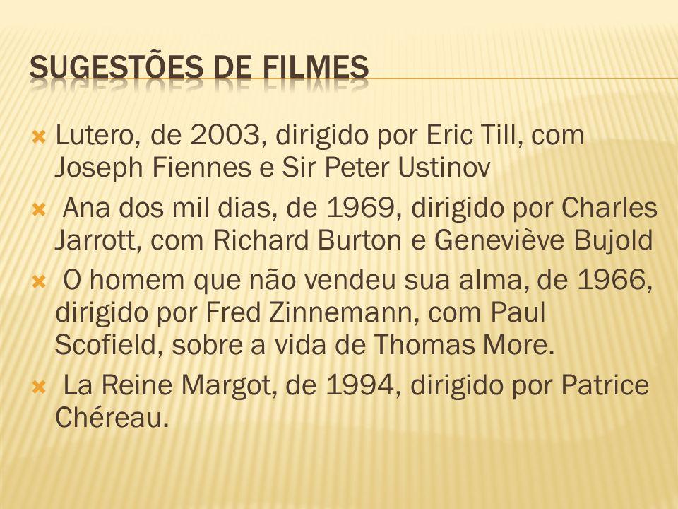 Lutero, de 2003, dirigido por Eric Till, com Joseph Fiennes e Sir Peter Ustinov Ana dos mil dias, de 1969, dirigido por Charles Jarrott, com Richard B