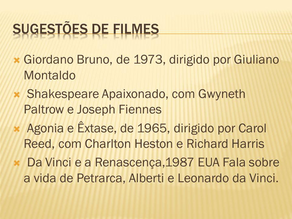 Giordano Bruno, de 1973, dirigido por Giuliano Montaldo Shakespeare Apaixonado, com Gwyneth Paltrow e Joseph Fiennes Agonia e Êxtase, de 1965, dirigid