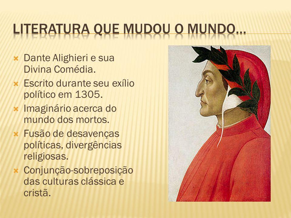 Dante Alighieri e sua Divina Comédia. Escrito durante seu exílio político em 1305. Imaginário acerca do mundo dos mortos. Fusão de desavenças política