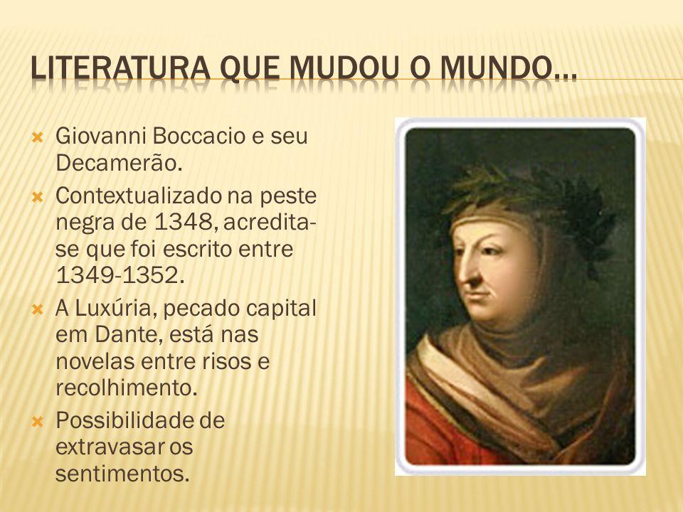 Giovanni Boccacio e seu Decamerão. Contextualizado na peste negra de 1348, acredita- se que foi escrito entre 1349-1352. A Luxúria, pecado capital em