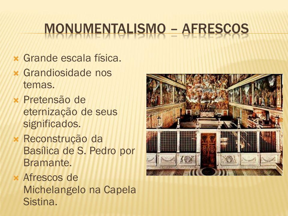 Grande escala física. Grandiosidade nos temas. Pretensão de eternização de seus significados. Reconstrução da Basílica de S. Pedro por Bramante. Afres