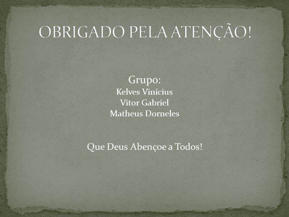 Grupo: Kelves Vinícius Vitor Gabriel Matheus Dorneles Que Deus Abençoe a Todos!