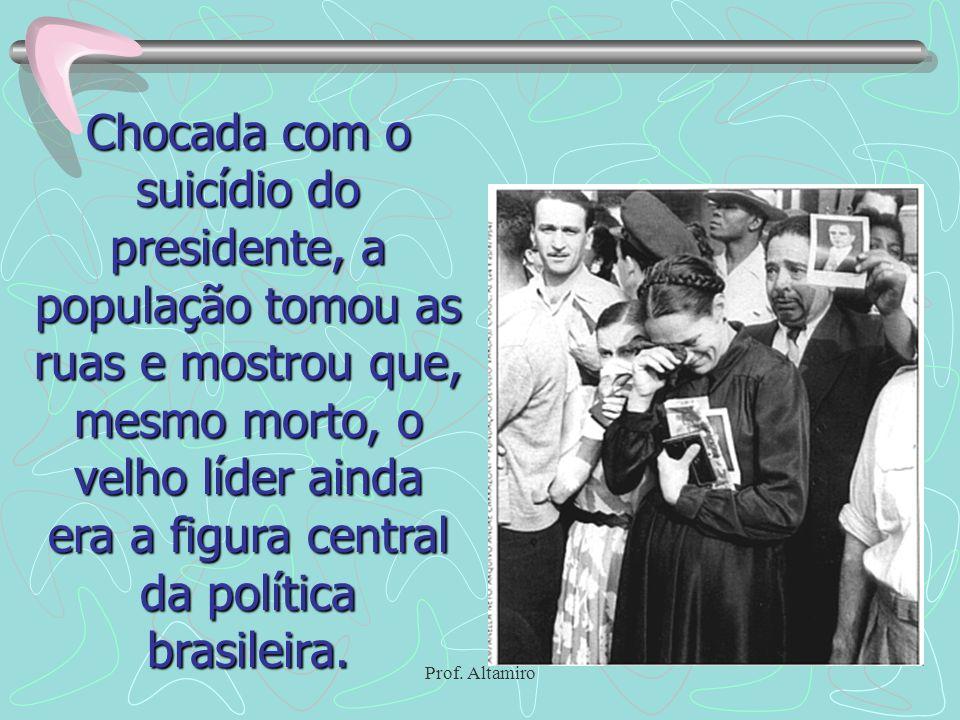 Prof. Altamiro Chocada com o suicídio do presidente, a população tomou as ruas e mostrou que, mesmo morto, o velho líder ainda era a figura central da