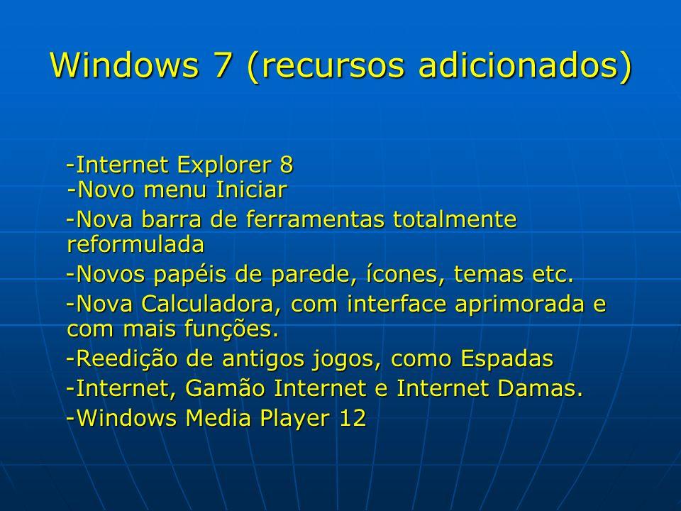 Windows 7 (recursos adicionados) -Internet Explorer 8 -Novo menu Iniciar -Internet Explorer 8 -Novo menu Iniciar -Nova barra de ferramentas totalmente