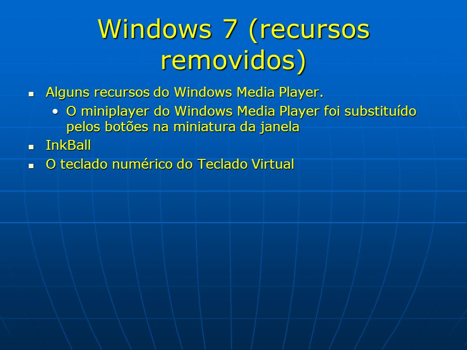 Windows 7 (recursos removidos) Alguns recursos do Windows Media Player. Alguns recursos do Windows Media Player. O miniplayer do Windows Media Player