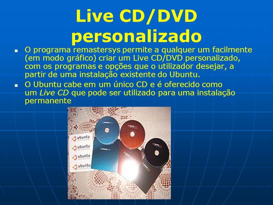 Live CD/DVD personalizado O programa remastersys permite a qualquer um facilmente (em modo gráfico) criar um Live CD/DVD personalizado, com os program