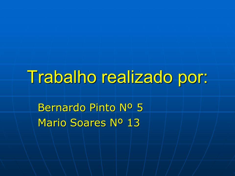 Trabalho realizado por: Bernardo Pinto Nº 5 Mario Soares Nº 13