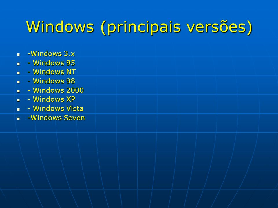 Windows (principais versões) -Windows 3.x -Windows 3.x - Windows 95 - Windows 95 - Windows NT - Windows NT - Windows 98 - Windows 98 - Windows 2000 -