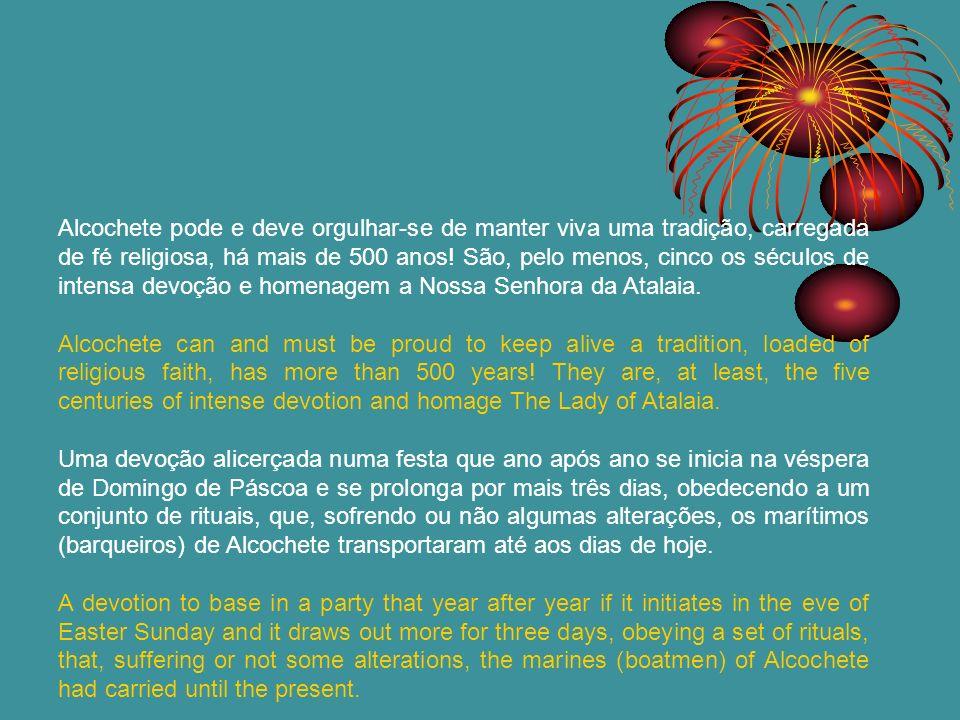 Alcochete pode e deve orgulhar-se de manter viva uma tradição, carregada de fé religiosa, há mais de 500 anos! São, pelo menos, cinco os séculos de in