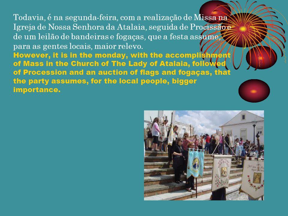 Todavia, é na segunda-feira, com a realização de Missa na Igreja de Nossa Senhora da Atalaia, seguida de Procissão e de um leilão de bandeiras e fogaç