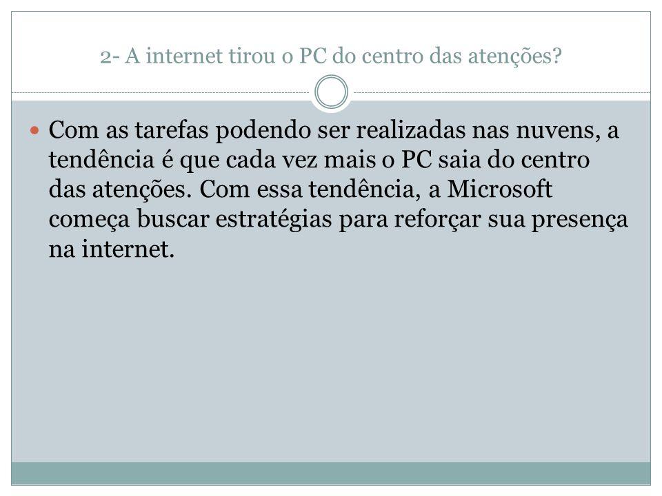 2- A internet tirou o PC do centro das atenções? Com as tarefas podendo ser realizadas nas nuvens, a tendência é que cada vez mais o PC saia do centro
