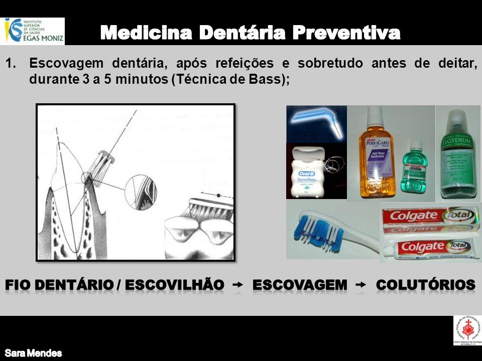 1.Escovagem dentária, após refeições e sobretudo antes de deitar, durante 3 a 5 minutos (Técnica de Bass);