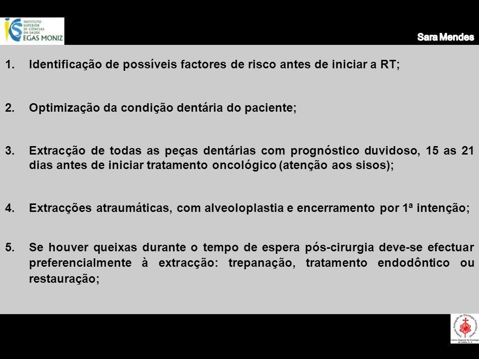 1.Identificação de possíveis factores de risco antes de iniciar a RT; 2.Optimização da condição dentária do paciente; 3.Extracção de todas as peças de