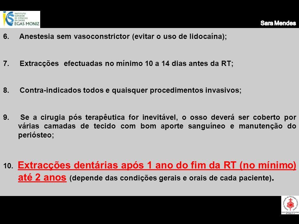 6. Anestesia sem vasoconstrictor (evitar o uso de lidocaína); 7. Extracções efectuadas no mínimo 10 a 14 dias antes da RT; 8. Contra-indicados todos e