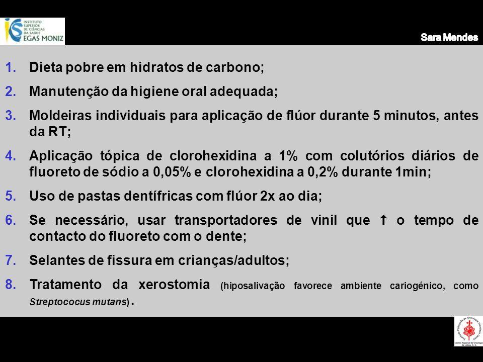 1.Dieta pobre em hidratos de carbono; 2.Manutenção da higiene oral adequada; 3.Moldeiras individuais para aplicação de flúor durante 5 minutos, antes