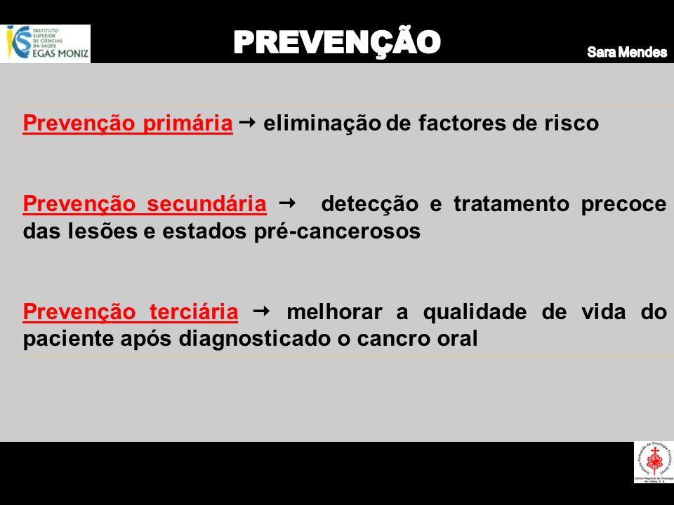 Prevenção primária Prevenção primária eliminação de factores de risco Prevenção secundária Prevenção secundária detecção e tratamento precoce das lesõ