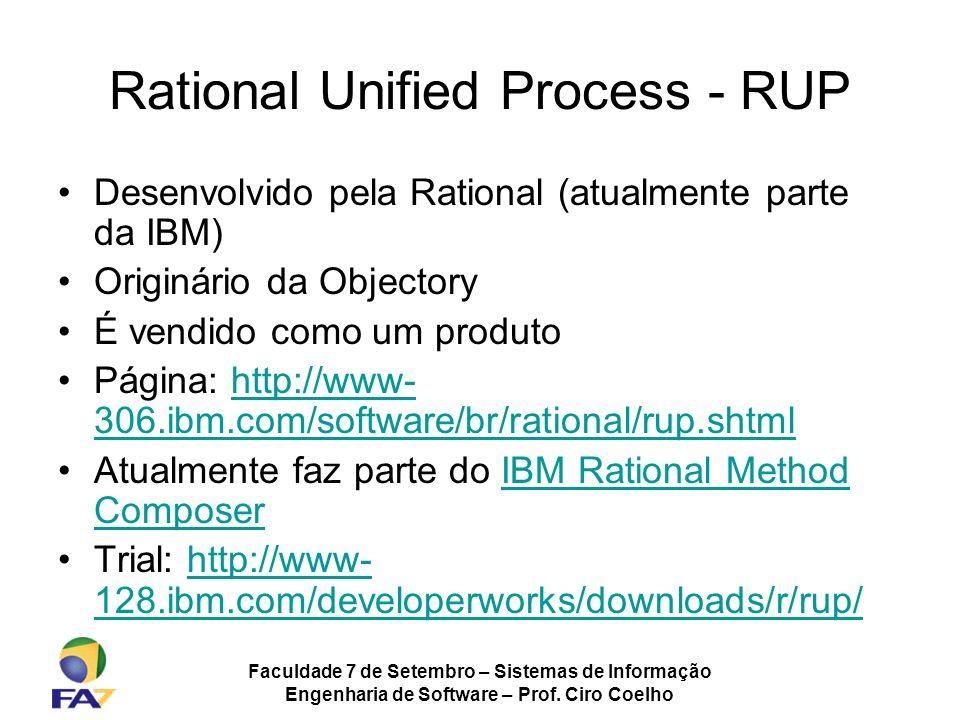 Faculdade 7 de Setembro – Sistemas de Informação Engenharia de Software – Prof. Ciro Coelho Rational Unified Process - RUP Desenvolvido pela Rational