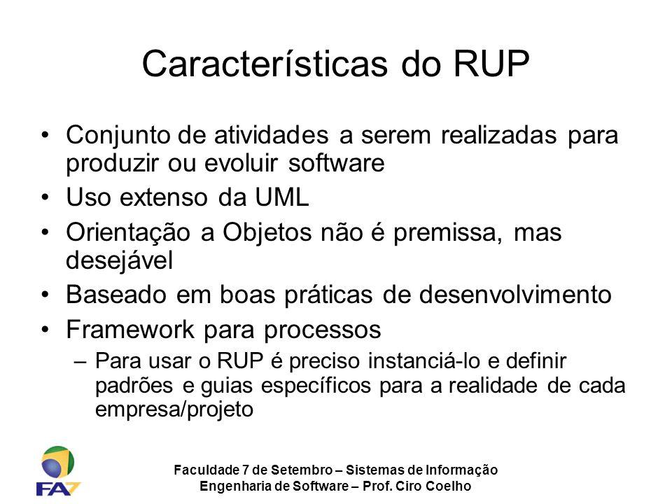 Faculdade 7 de Setembro – Sistemas de Informação Engenharia de Software – Prof. Ciro Coelho Características do RUP Conjunto de atividades a serem real