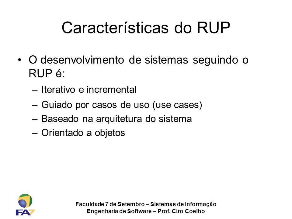 Faculdade 7 de Setembro – Sistemas de Informação Engenharia de Software – Prof. Ciro Coelho Características do RUP O desenvolvimento de sistemas segui