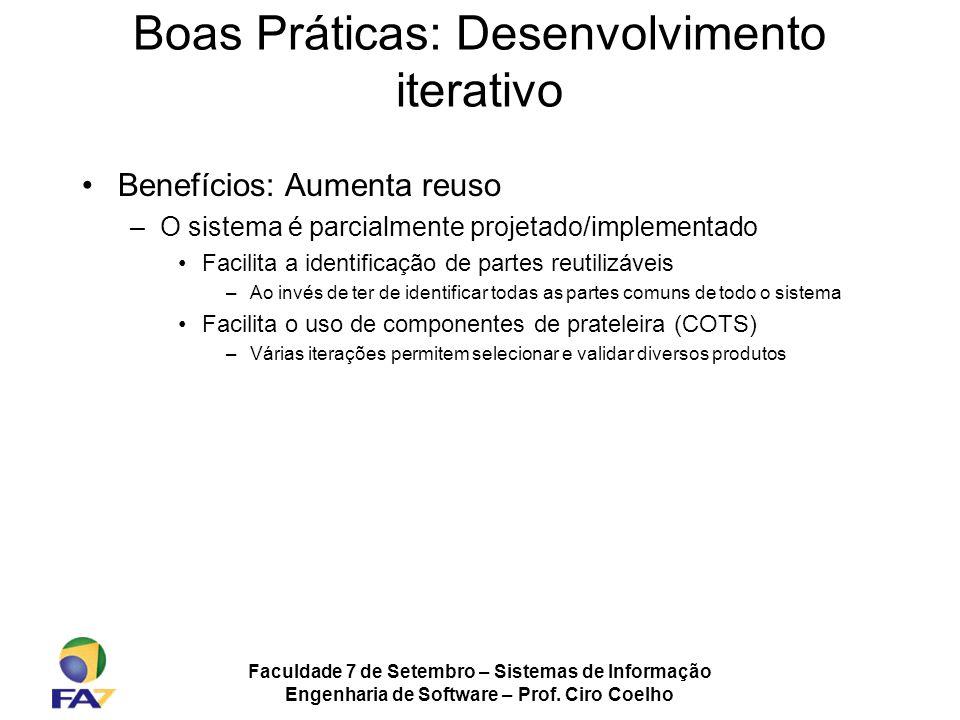 Faculdade 7 de Setembro – Sistemas de Informação Engenharia de Software – Prof. Ciro Coelho Boas Práticas: Desenvolvimento iterativo Benefícios: Aumen