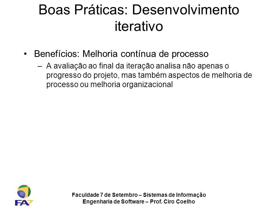 Faculdade 7 de Setembro – Sistemas de Informação Engenharia de Software – Prof. Ciro Coelho Boas Práticas: Desenvolvimento iterativo Benefícios: Melho