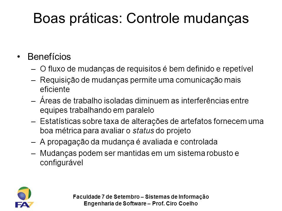 Faculdade 7 de Setembro – Sistemas de Informação Engenharia de Software – Prof. Ciro Coelho Boas práticas: Controle mudanças Benefícios –O fluxo de mu