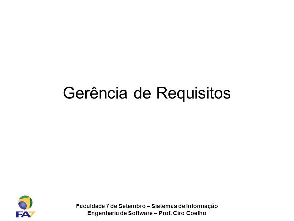 Faculdade 7 de Setembro – Sistemas de Informação Engenharia de Software – Prof. Ciro Coelho Gerência de Requisitos