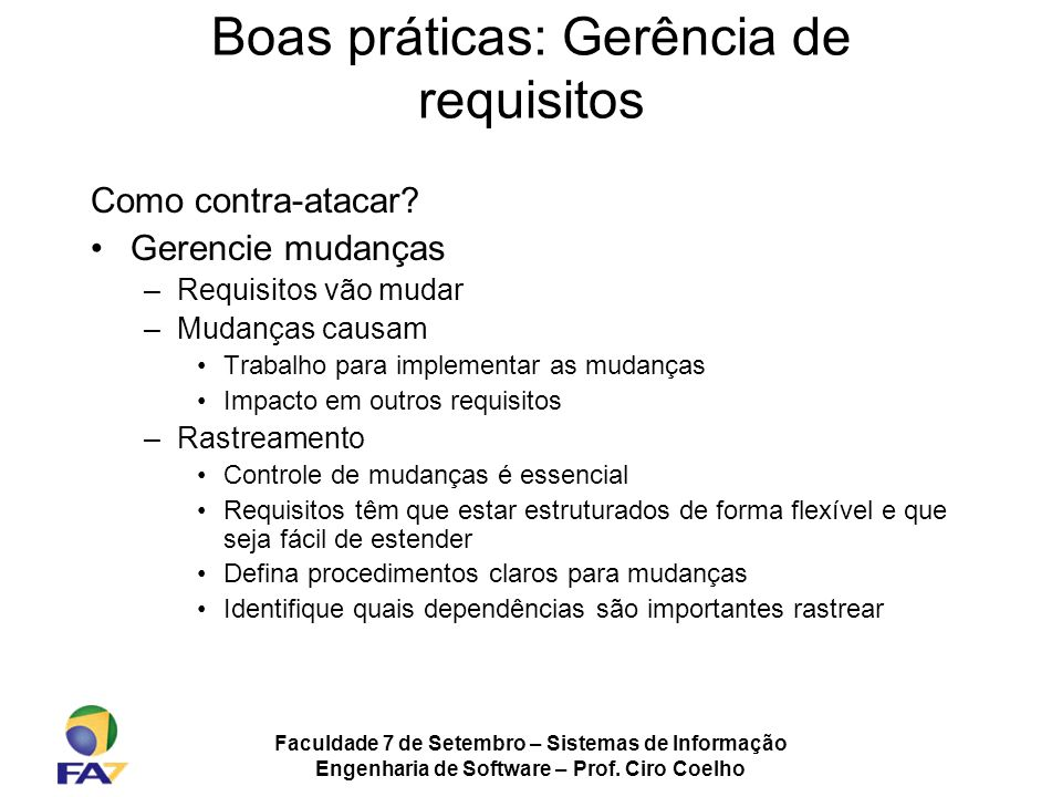 Faculdade 7 de Setembro – Sistemas de Informação Engenharia de Software – Prof. Ciro Coelho Boas práticas: Gerência de requisitos Como contra-atacar?
