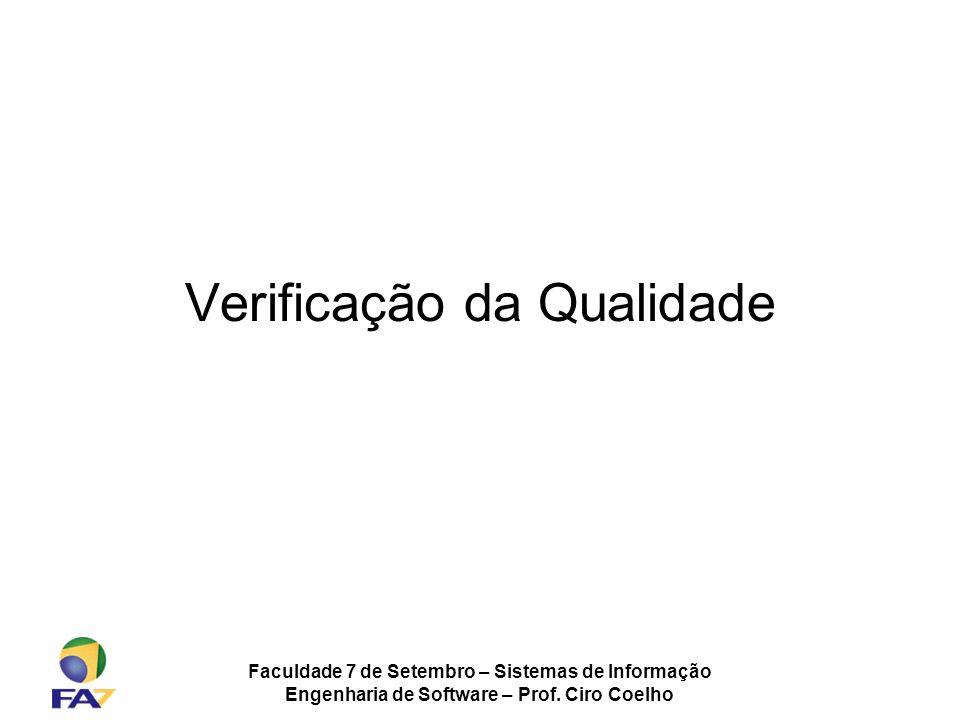 Faculdade 7 de Setembro – Sistemas de Informação Engenharia de Software – Prof. Ciro Coelho Verificação da Qualidade