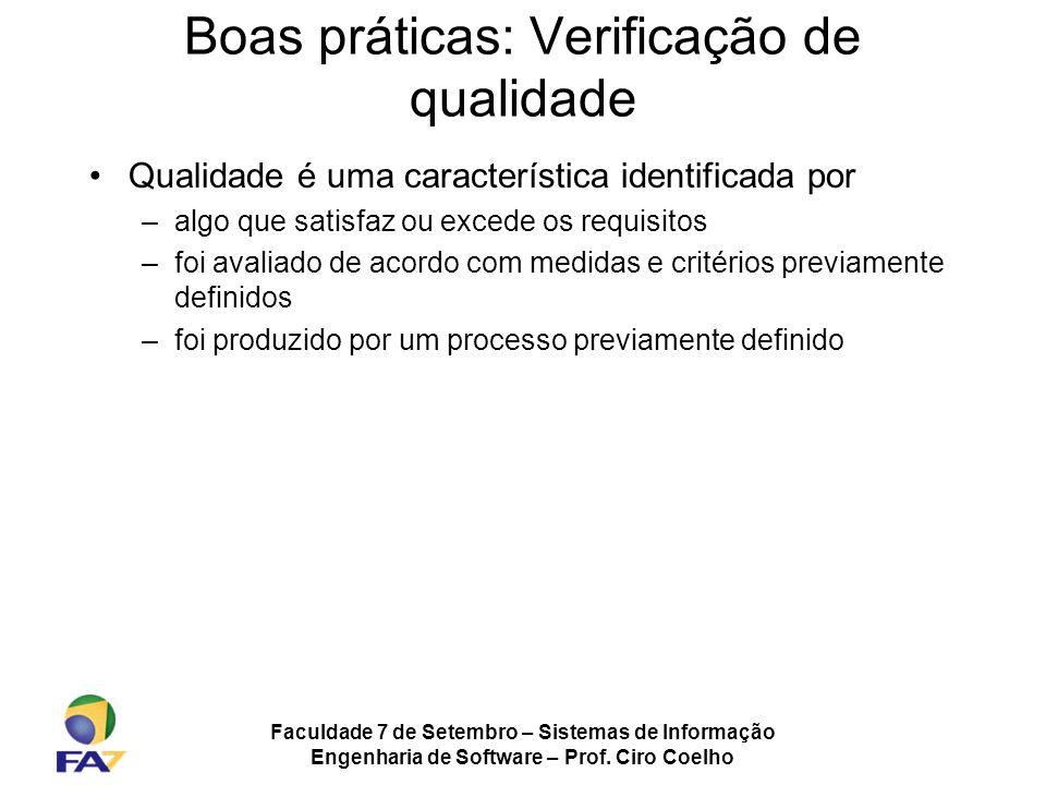 Faculdade 7 de Setembro – Sistemas de Informação Engenharia de Software – Prof. Ciro Coelho Boas práticas: Verificação de qualidade Qualidade é uma ca