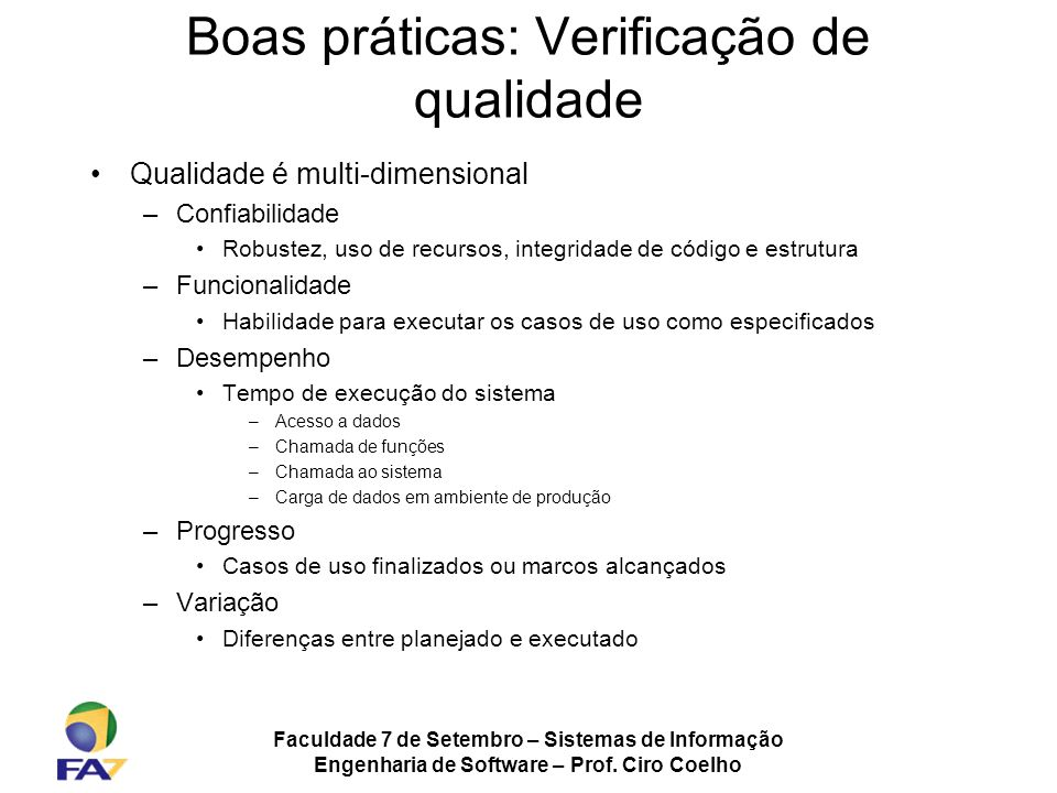 Faculdade 7 de Setembro – Sistemas de Informação Engenharia de Software – Prof. Ciro Coelho Boas práticas: Verificação de qualidade Qualidade é multi-