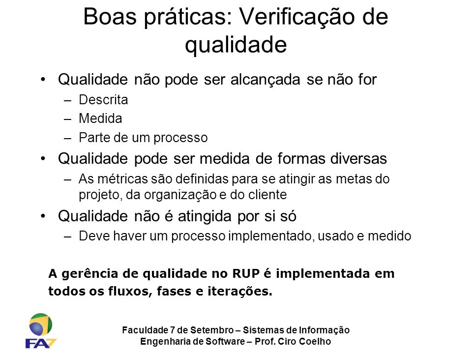 Faculdade 7 de Setembro – Sistemas de Informação Engenharia de Software – Prof. Ciro Coelho Boas práticas: Verificação de qualidade Qualidade não pode