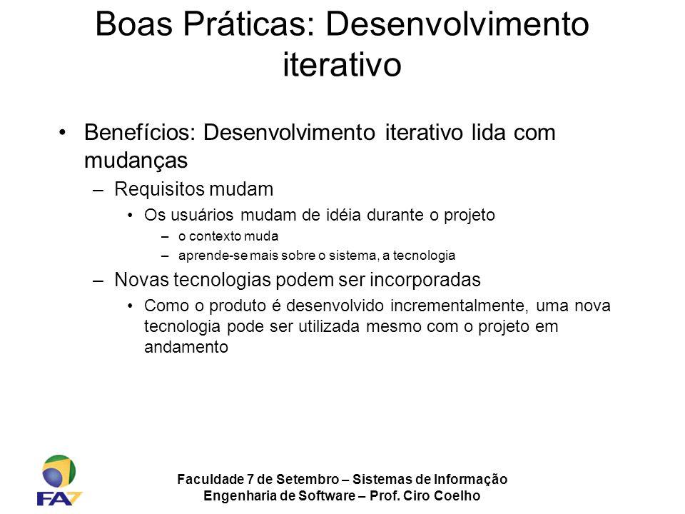 Faculdade 7 de Setembro – Sistemas de Informação Engenharia de Software – Prof. Ciro Coelho Boas Práticas: Desenvolvimento iterativo Benefícios: Desen