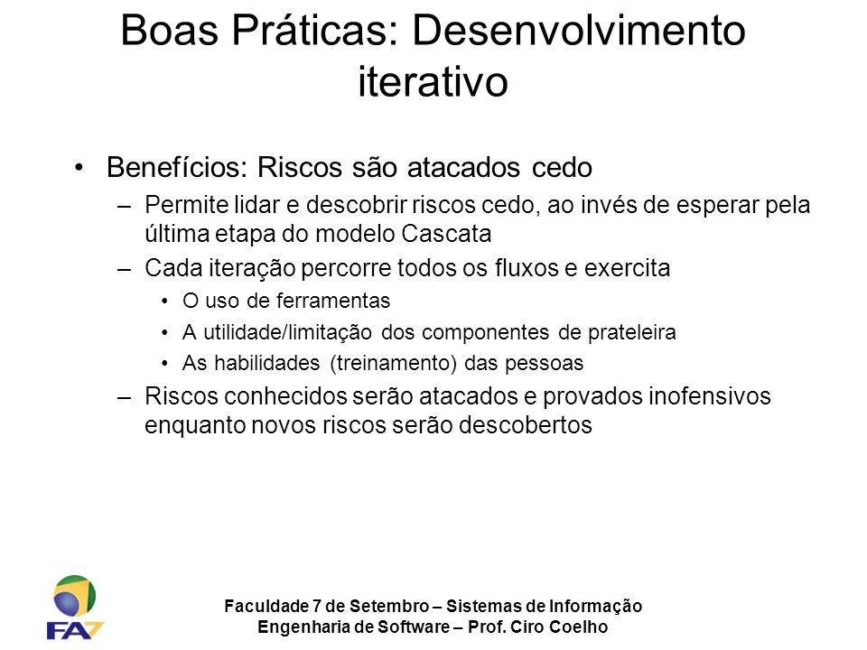 Faculdade 7 de Setembro – Sistemas de Informação Engenharia de Software – Prof. Ciro Coelho Boas Práticas: Desenvolvimento iterativo Benefícios: Risco